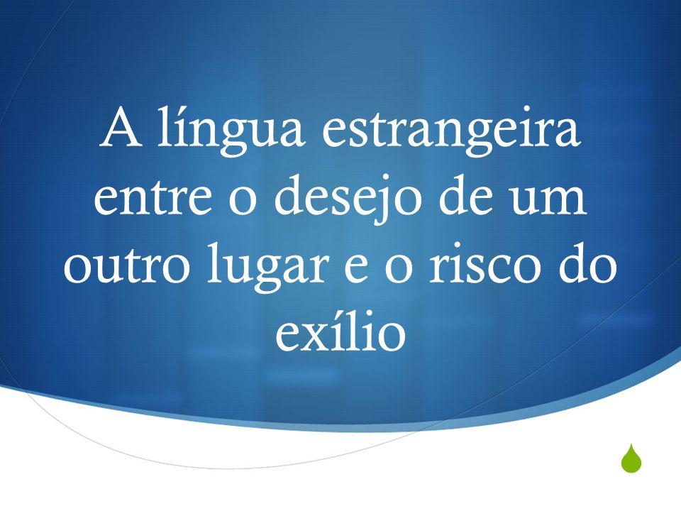 A língua estrangeira entre o desejo de um outro lugar e o risco do exílio