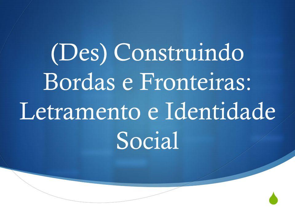 (Des) Construindo Bordas e Fronteiras: Letramento e Identidade Social