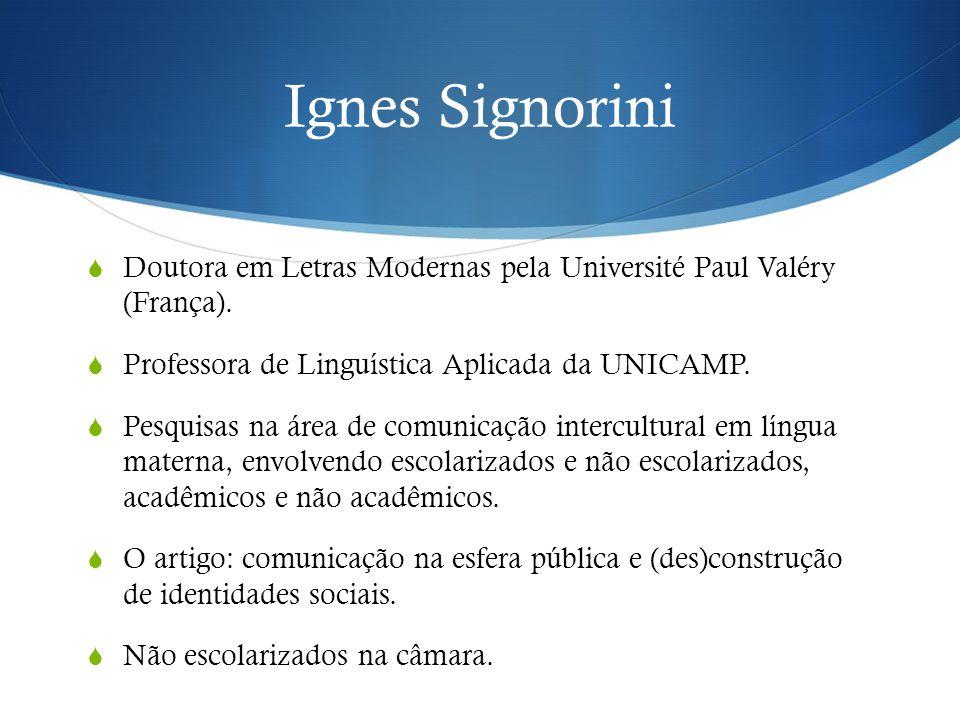 Ignes Signorini Doutora em Letras Modernas pela Université Paul Valéry (França). Professora de Linguística Aplicada da UNICAMP.