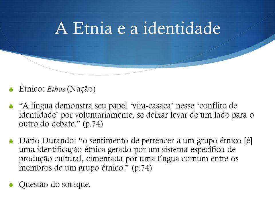 A Etnia e a identidade Étnico: Ethos (Nação)