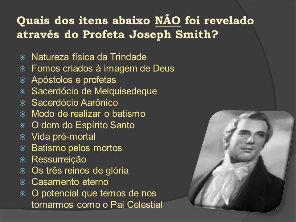 Quais dos itens abaixo NÃO foi revelado através do Profeta Joseph Smith
