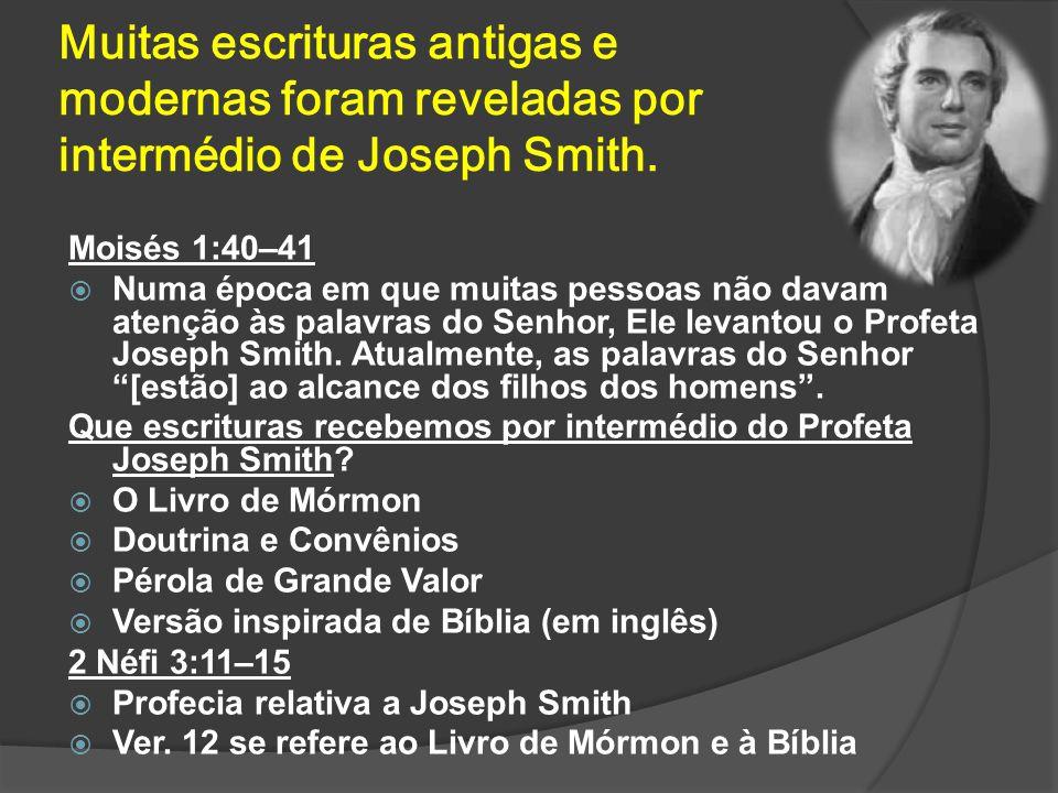Muitas escrituras antigas e modernas foram reveladas por intermédio de Joseph Smith.