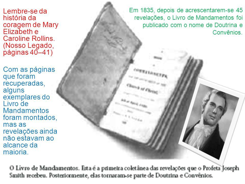 Em 1835, depois de acrescentarem-se 45 revelações, o Livro de Mandamentos foi publicado com o nome de Doutrina e Convênios.