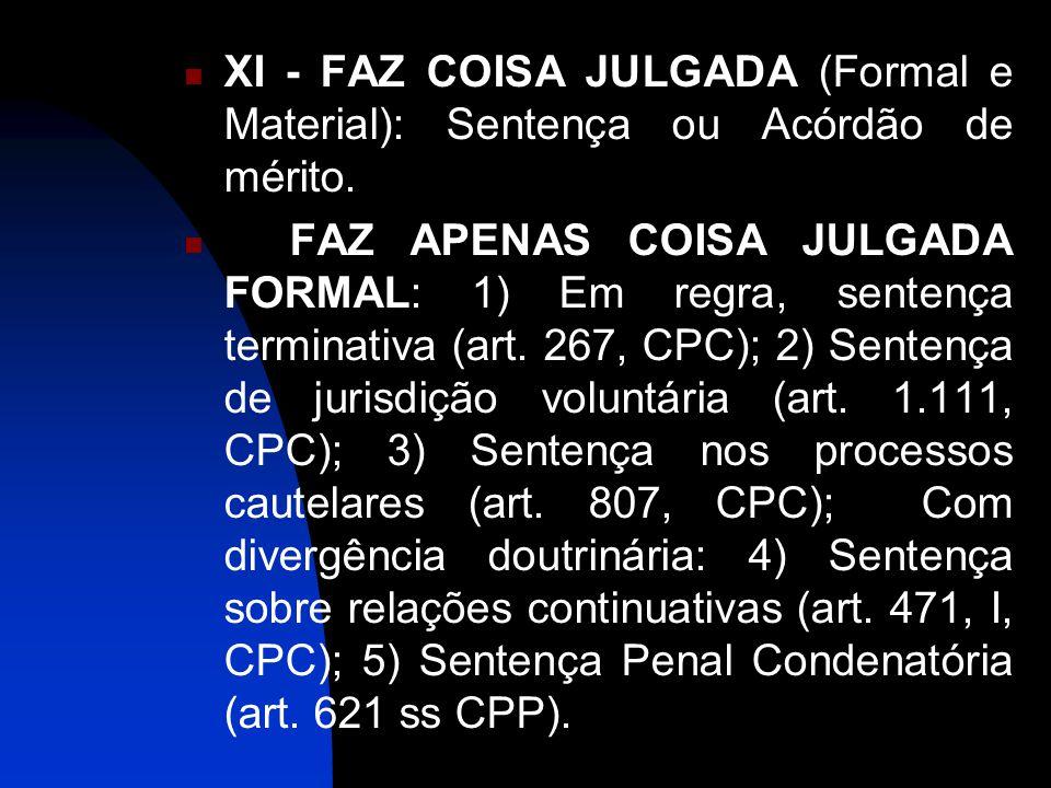 XI - FAZ COISA JULGADA (Formal e Material): Sentença ou Acórdão de mérito.
