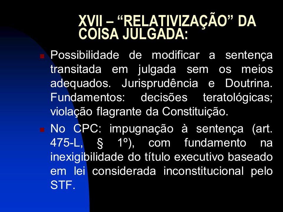 XVII – RELATIVIZAÇÃO DA COISA JULGADA: