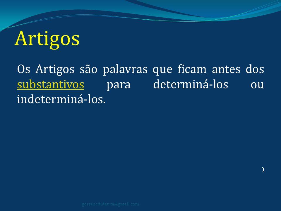 Artigos Os Artigos são palavras que ficam antes dos substantivos para determiná-los ou indeterminá-los.