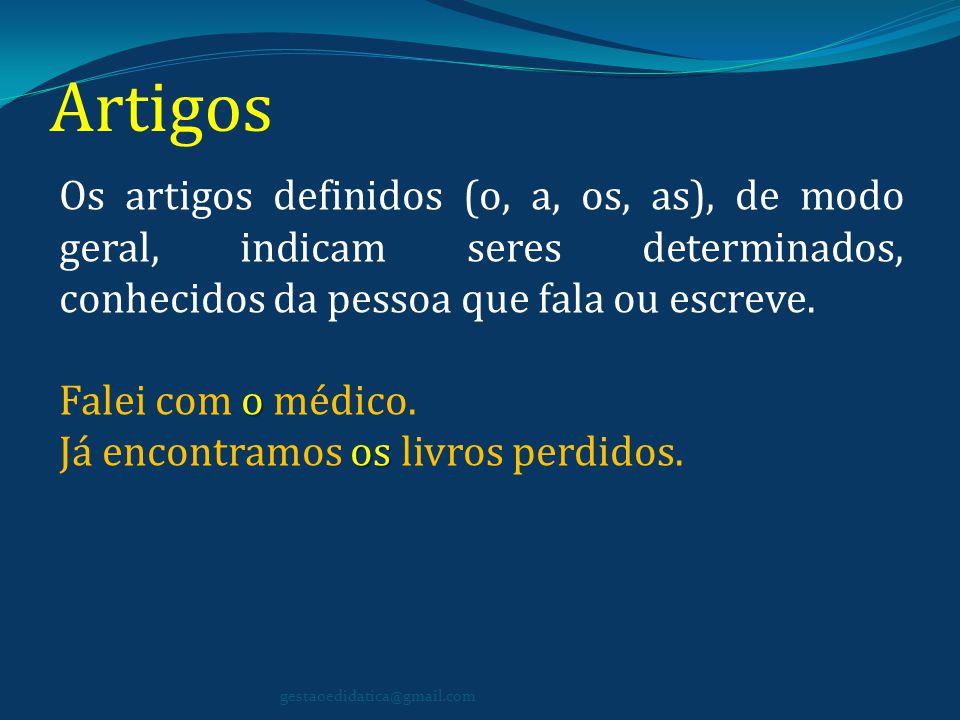 Artigos Os artigos definidos (o, a, os, as), de modo geral, indicam seres determinados, conhecidos da pessoa que fala ou escreve.