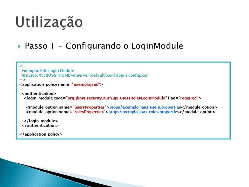 Utilização Passo 1 - Configurando o LoginModule <!--