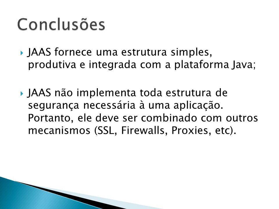 Conclusões JAAS fornece uma estrutura simples, produtiva e integrada com a plataforma Java;