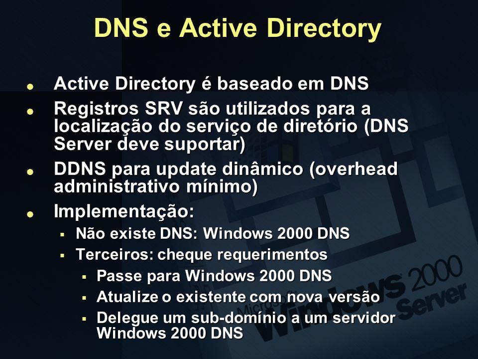 DNS e Active Directory Active Directory é baseado em DNS
