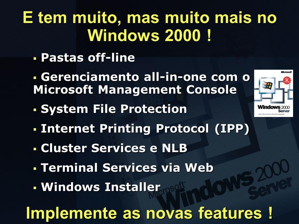 E tem muito, mas muito mais no Windows 2000 !