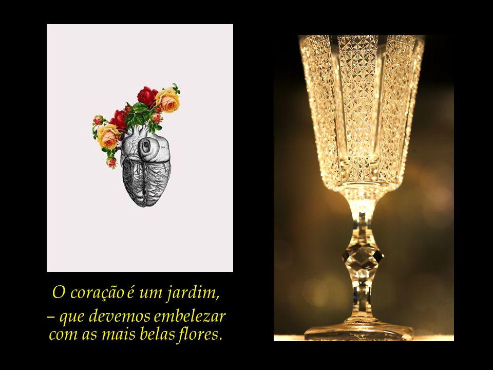 – que devemos embelezar com as mais belas flores.