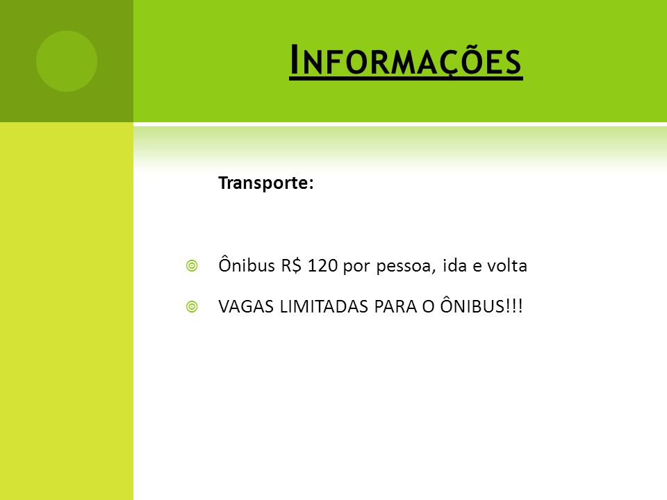 Informações Transporte: Ônibus R$ 120 por pessoa, ida e volta