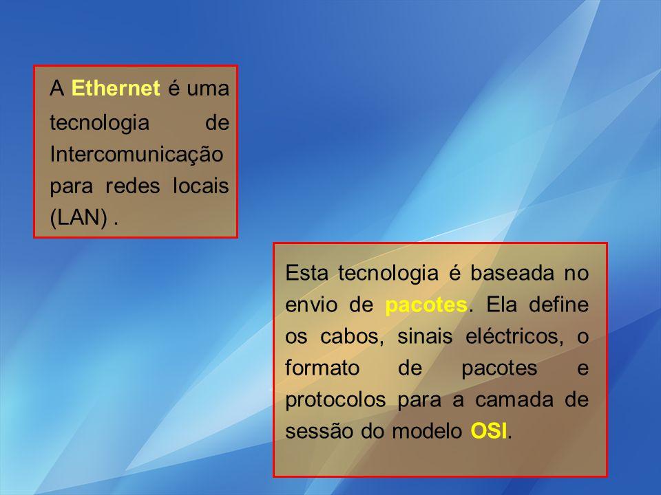 A Ethernet é uma tecnologia de Intercomunicação para redes locais (LAN) .