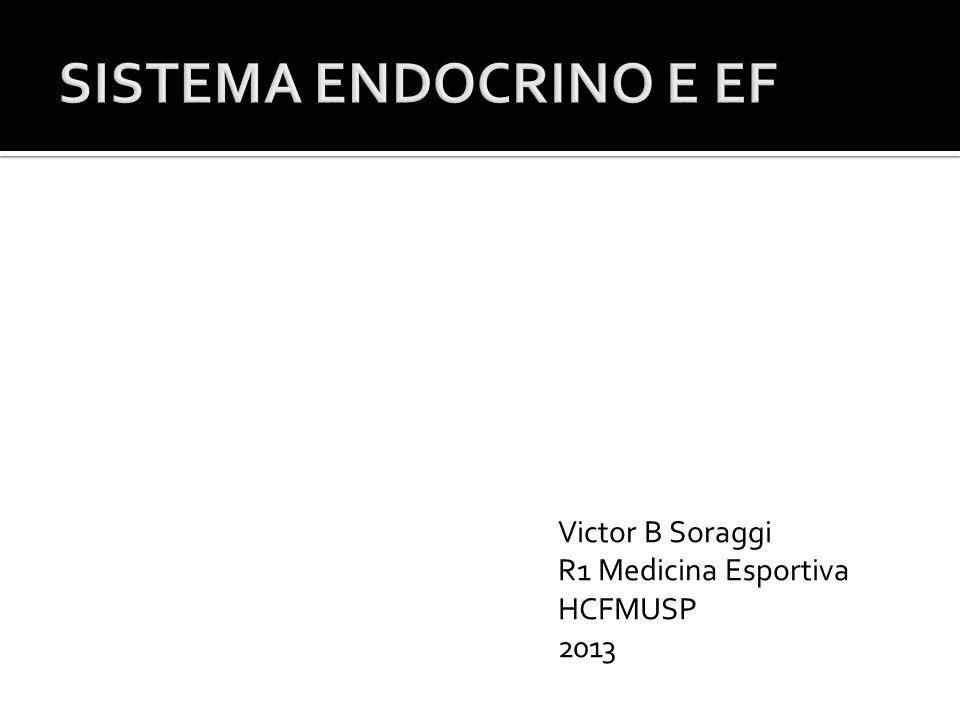SISTEMA ENDOCRINO E EF Victor B Soraggi R1 Medicina Esportiva HCFMUSP