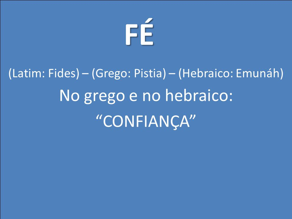 (Latim: Fides) – (Grego: Pistia) – (Hebraico: Emunáh)