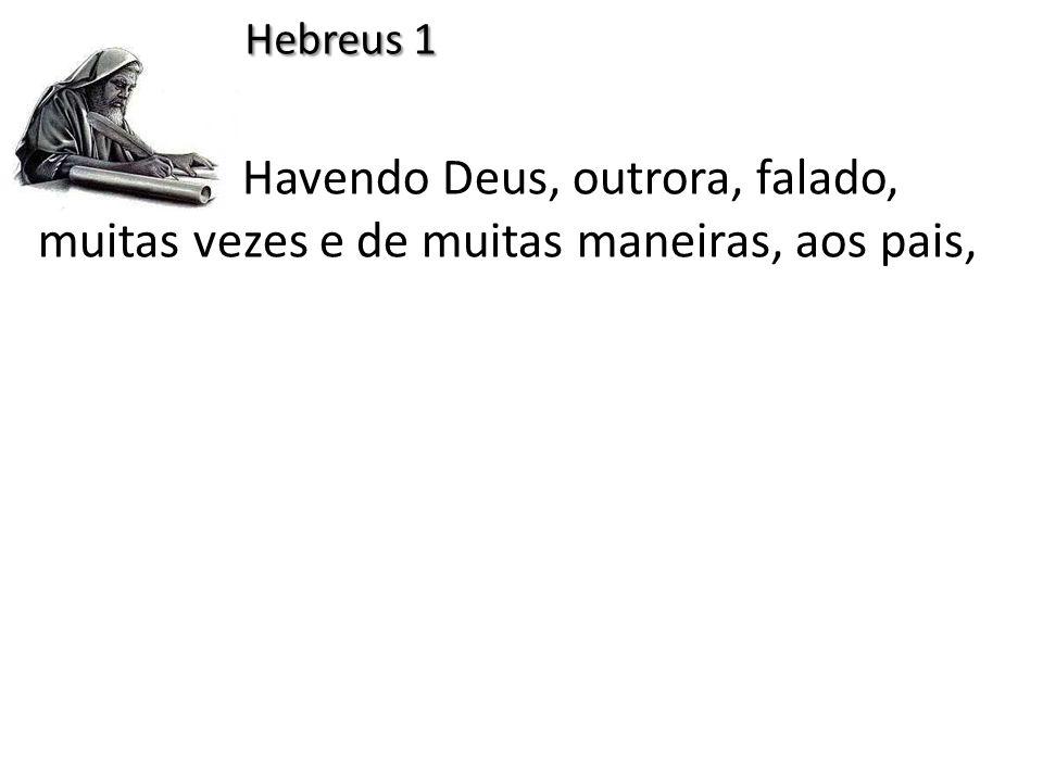Hebreus 1 Havendo Deus, outrora, falado, muitas vezes e de muitas maneiras, aos pais,