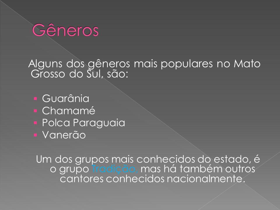 Gêneros Alguns dos gêneros mais populares no Mato Grosso do Sul, são: