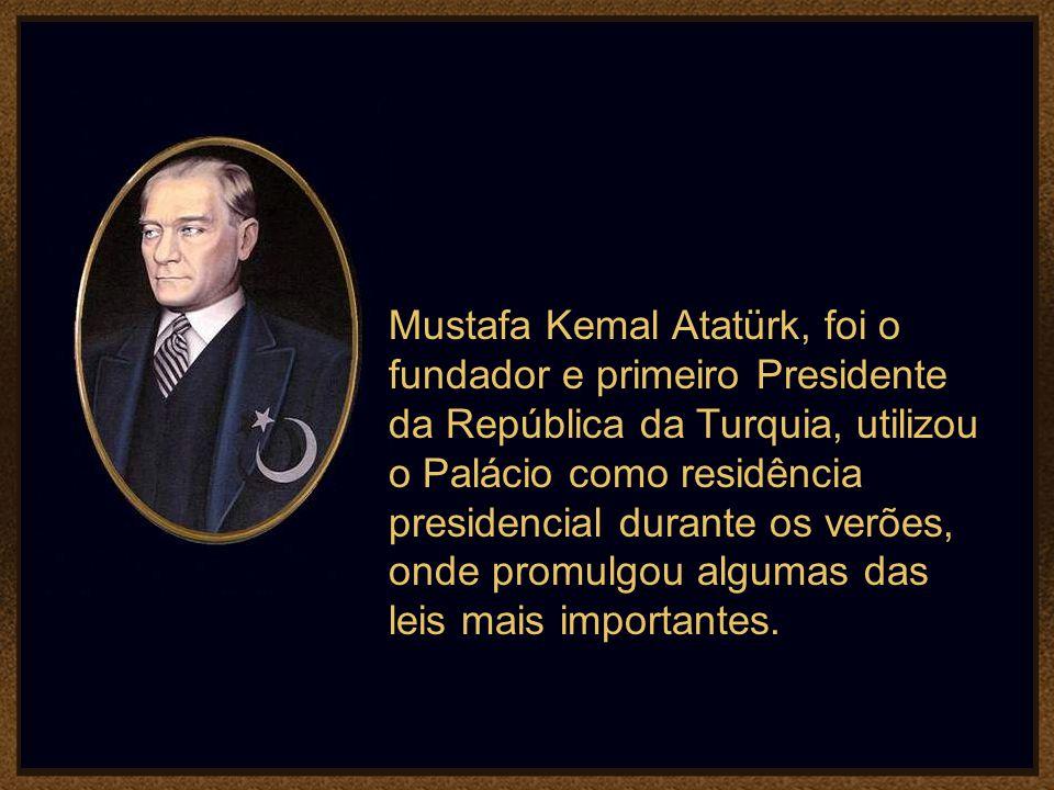 Mustafa Kemal Atatürk, foi o fundador e primeiro Presidente da República da Turquia, utilizou o Palácio como residência presidencial durante os verões, onde promulgou algumas das leis mais importantes.
