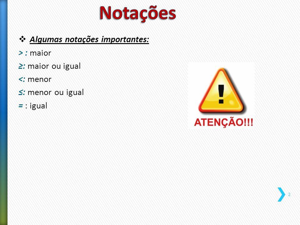 Notações Algumas notações importantes: > : maior ≥: maior ou igual