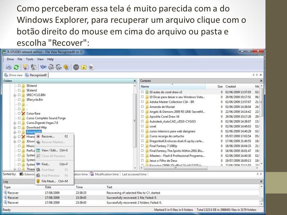 Como perceberam essa tela é muito parecida com a do Windows Explorer, para recuperar um arquivo clique com o botão direito do mouse em cima do arquivo ou pasta e escolha Recover :