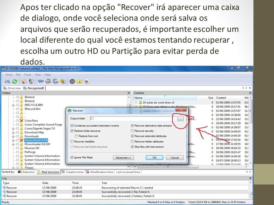 Apos ter clicado na opção Recover irá aparecer uma caixa de dialogo, onde você seleciona onde será salva os arquivos que serão recuperados, é importante escolher um local diferente do qual você estamos tentando recuperar , escolha um outro HD ou Partição para evitar perda de dados.