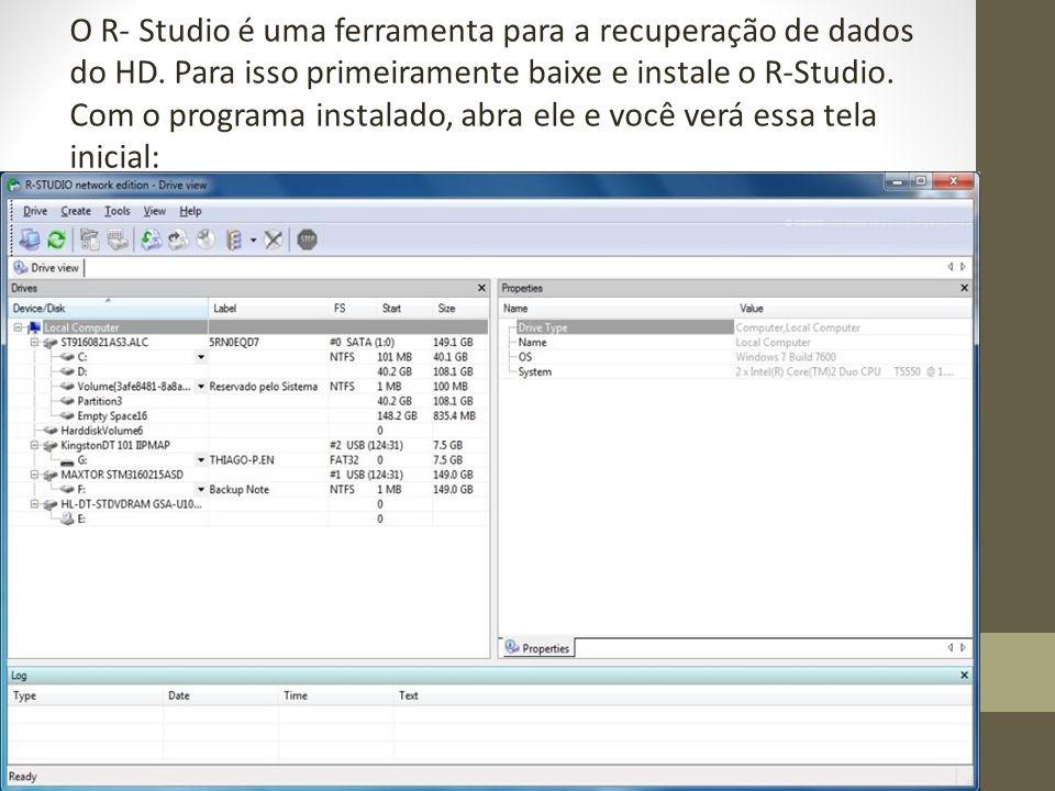 O R- Studio é uma ferramenta para a recuperação de dados do HD