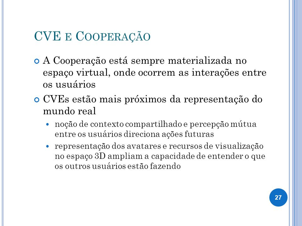 CVE e Cooperação A Cooperação está sempre materializada no espaço virtual, onde ocorrem as interações entre os usuários.