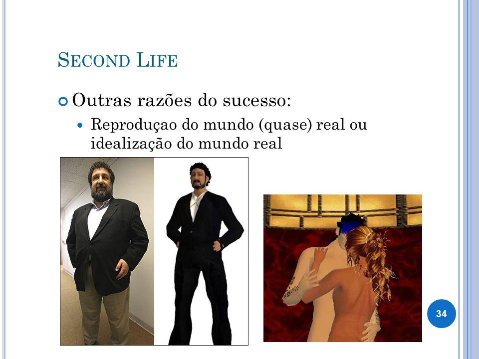 Second Life Outras razões do sucesso: