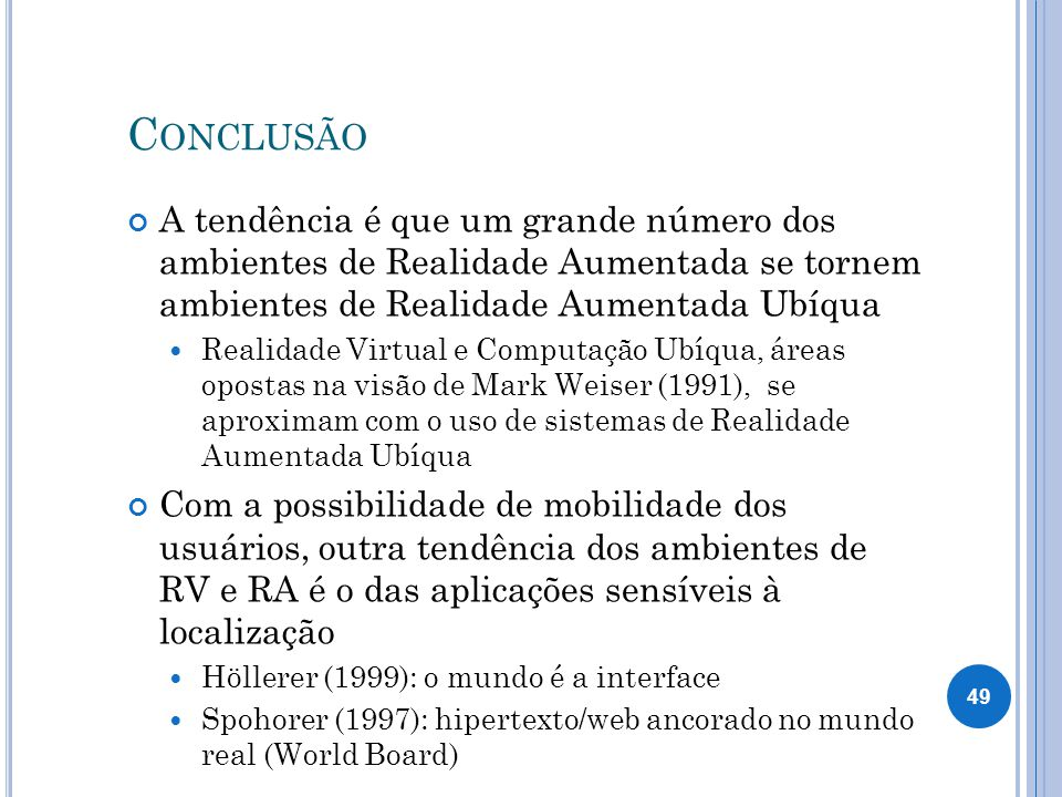 Conclusão A tendência é que um grande número dos ambientes de Realidade Aumentada se tornem ambientes de Realidade Aumentada Ubíqua.
