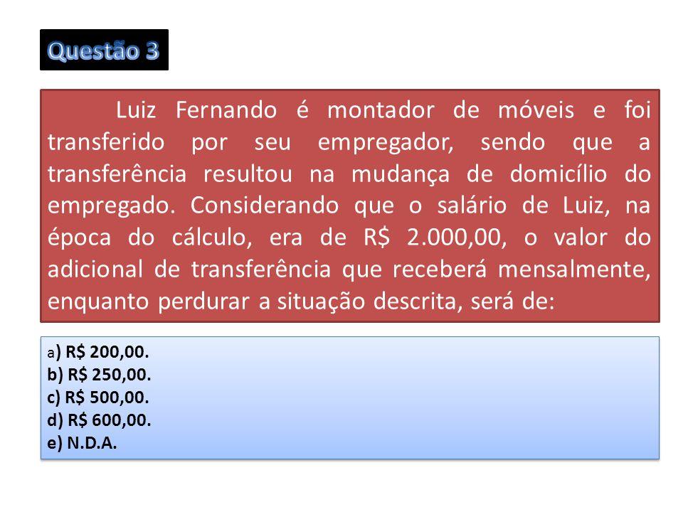 Questão 3 b) R$ 250,00. c) R$ 500,00. d) R$ 600,00. e) N.D.A.