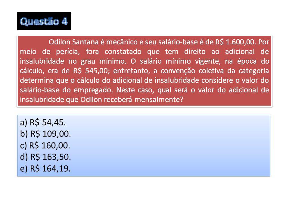 Questão 4 a) R$ 54,45. b) R$ 109,00. c) R$ 160,00. d) R$ 163,50.