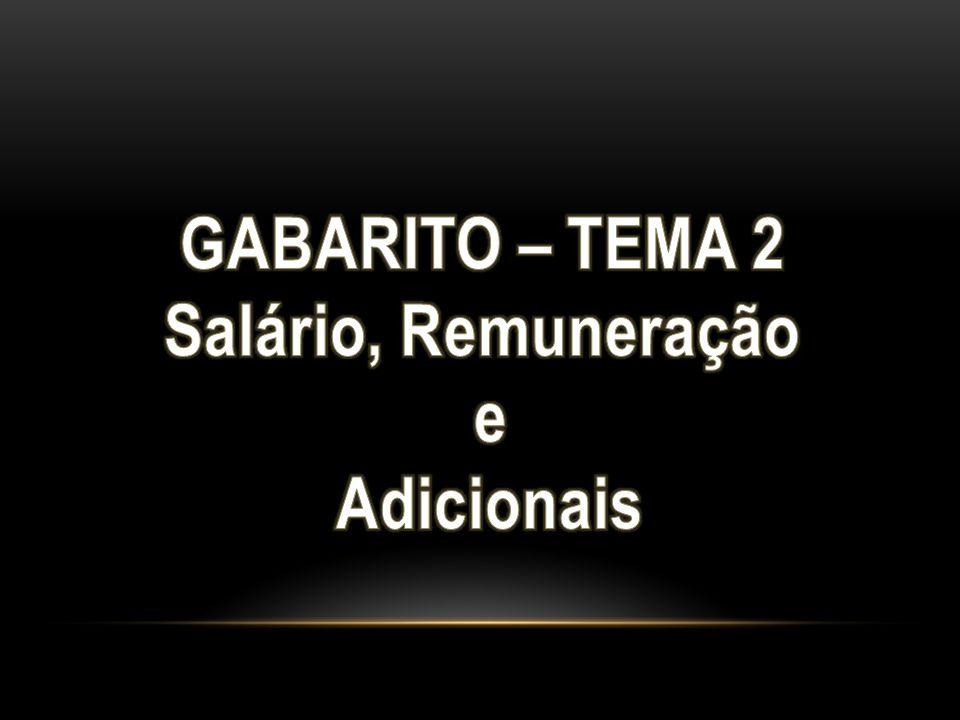 GABARITO – TEMA 2 Salário, Remuneração e Adicionais