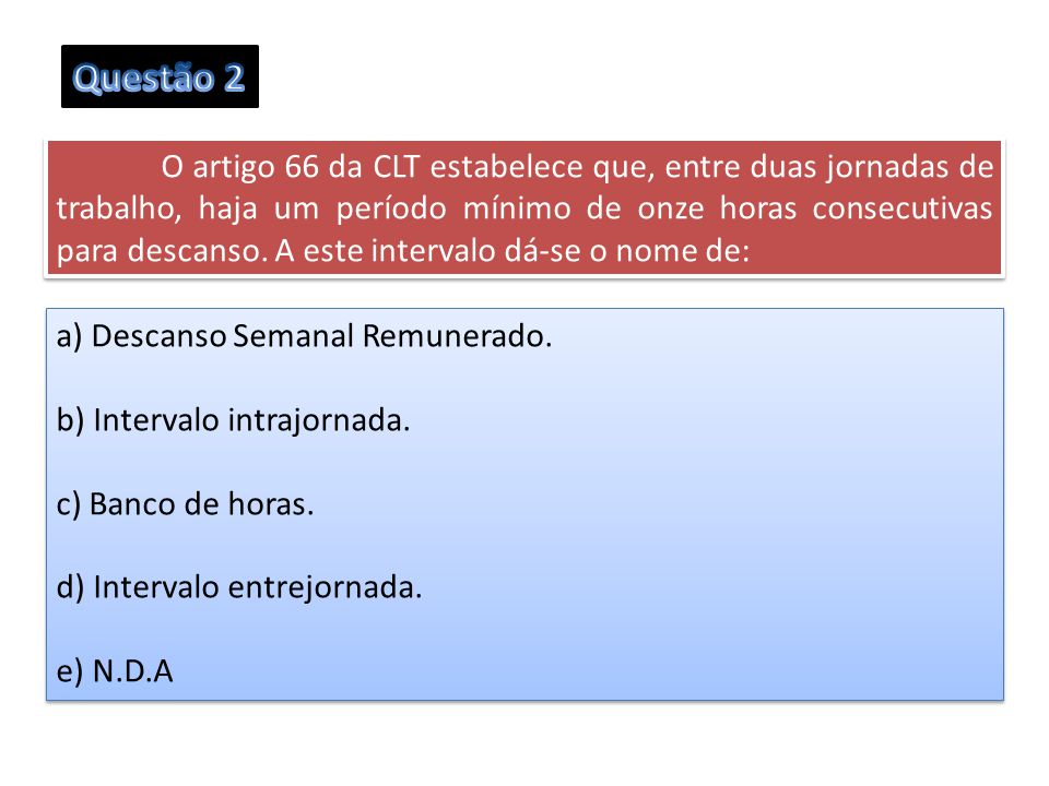 Questão 2 a) Descanso Semanal Remunerado. b) Intervalo intrajornada.