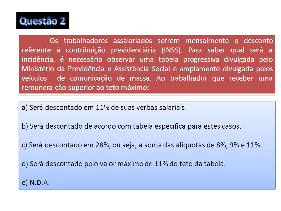 Questão 2 a) Será descontado em 11% de suas verbas salariais.