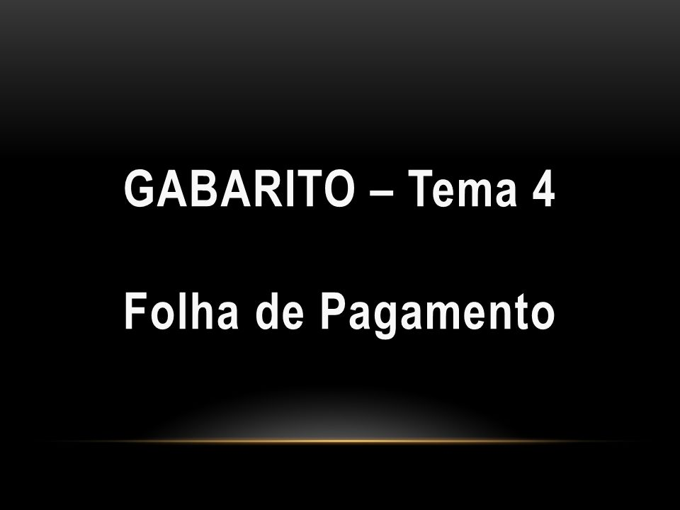 GABARITO – Tema 4 Folha de Pagamento