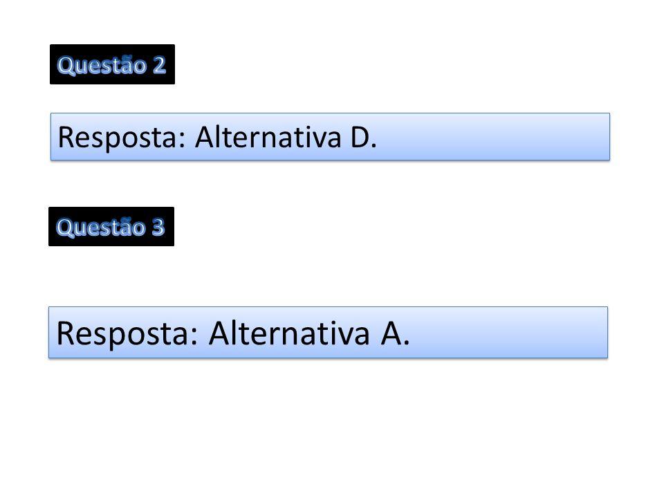 Resposta: Alternativa A.