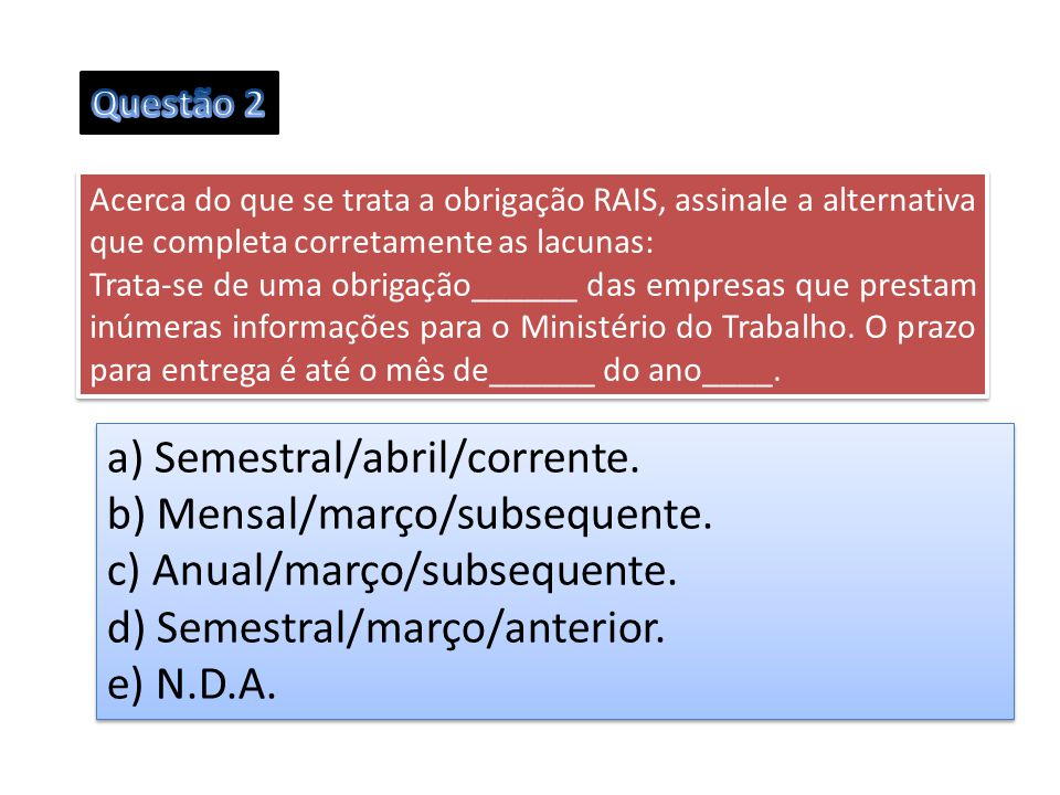 a) Semestral/abril/corrente. b) Mensal/março/subsequente.