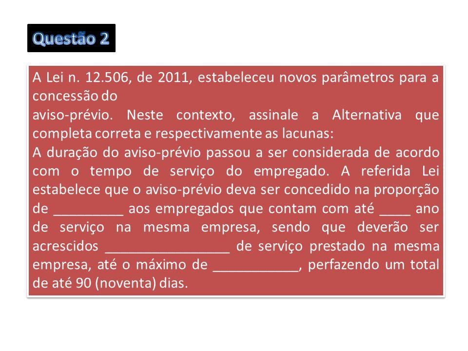 Questão 2 A Lei n. 12.506, de 2011, estabeleceu novos parâmetros para a concessão do.