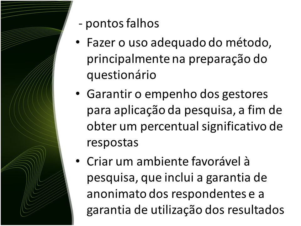 - pontos falhos Fazer o uso adequado do método, principalmente na preparação do questionário.