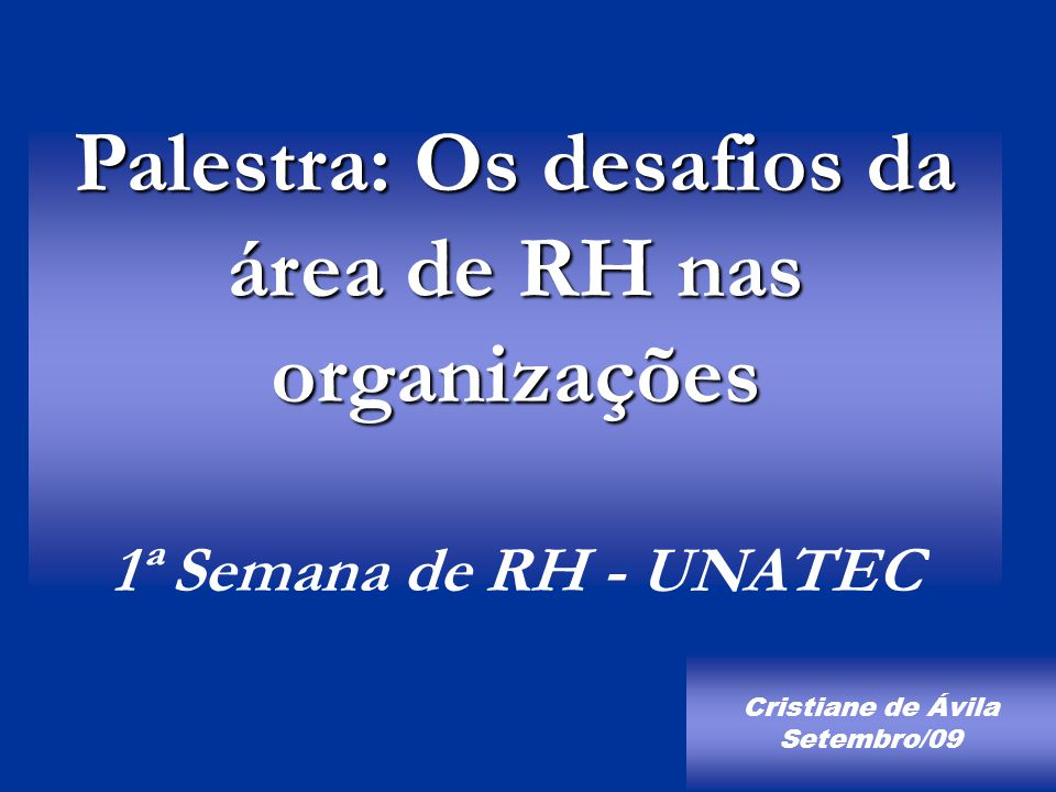 Palestra: Os desafios da área de RH nas organizações 1ª Semana de RH - UNATEC