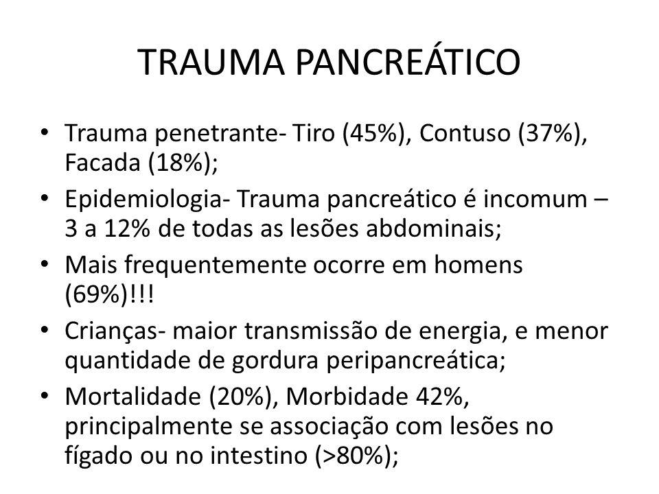 TRAUMA PANCREÁTICO Trauma penetrante- Tiro (45%), Contuso (37%), Facada (18%);