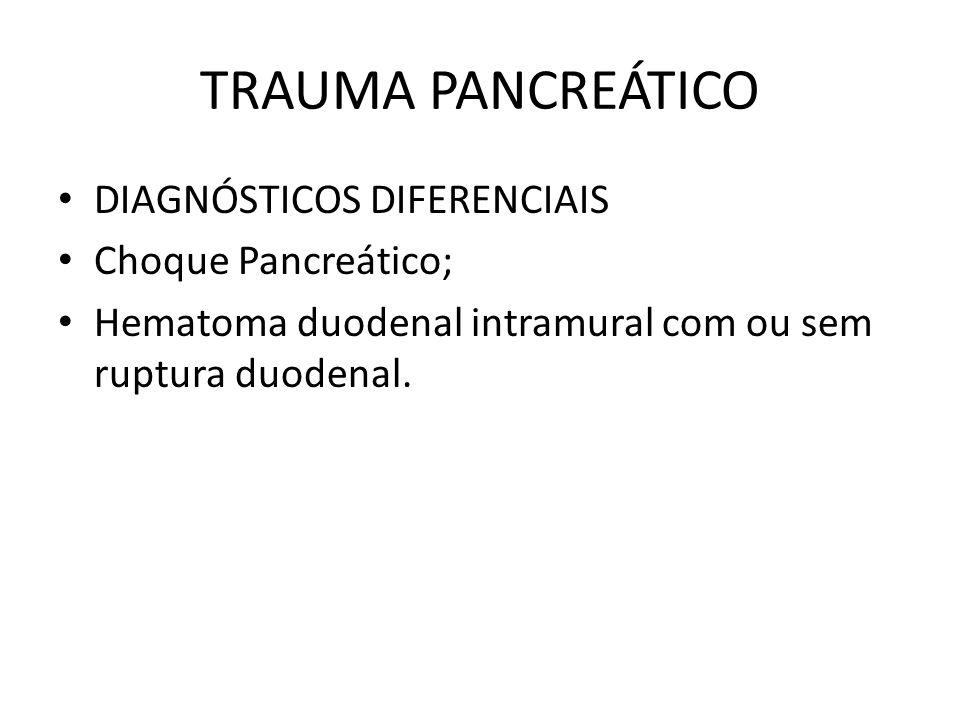 TRAUMA PANCREÁTICO DIAGNÓSTICOS DIFERENCIAIS Choque Pancreático;