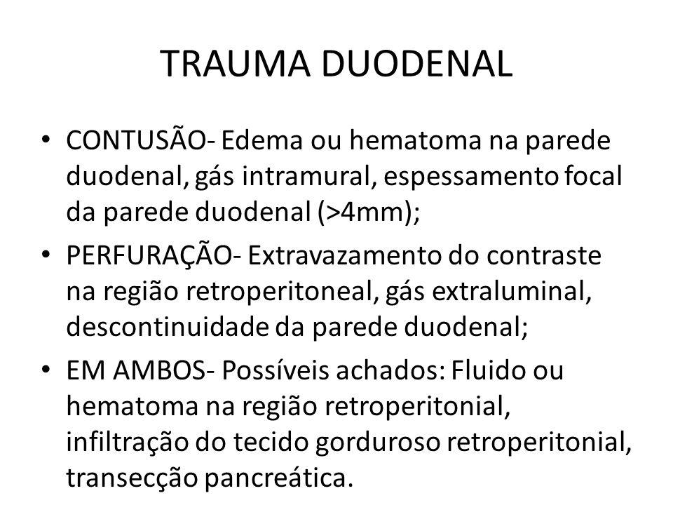 TRAUMA DUODENAL CONTUSÃO- Edema ou hematoma na parede duodenal, gás intramural, espessamento focal da parede duodenal (>4mm);