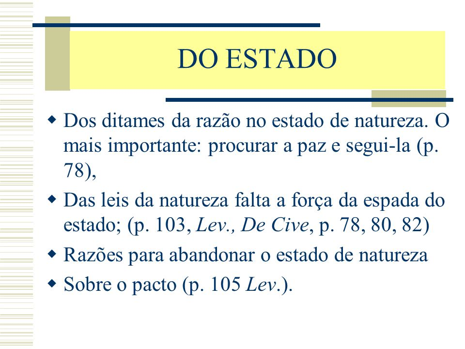 DO ESTADO Dos ditames da razão no estado de natureza. O mais importante: procurar a paz e segui-la (p. 78),
