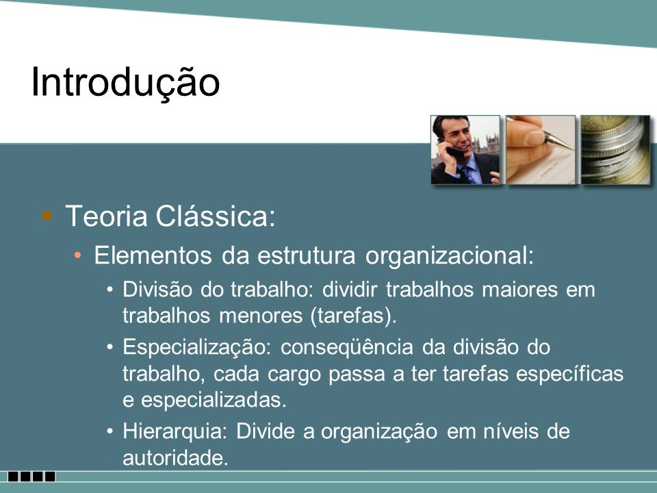 Introdução Teoria Clássica: Elementos da estrutura organizacional: