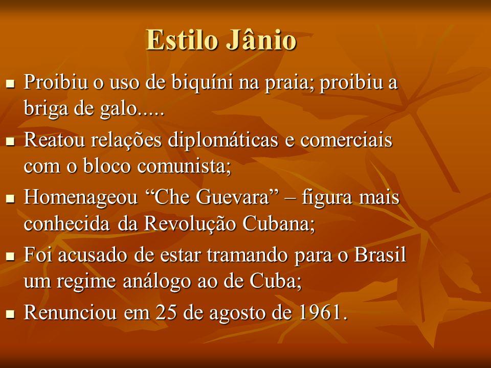 Estilo Jânio Proibiu o uso de biquíni na praia; proibiu a briga de galo..... Reatou relações diplomáticas e comerciais com o bloco comunista;