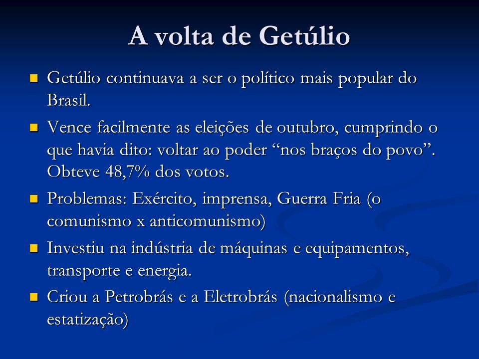 A volta de Getúlio Getúlio continuava a ser o político mais popular do Brasil.