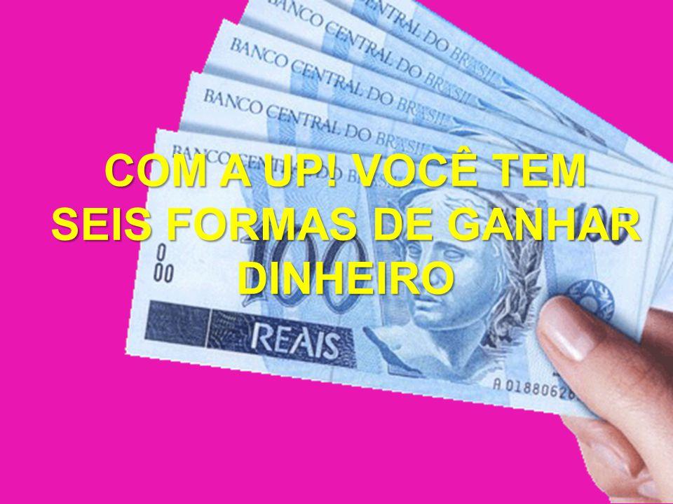 COM A UP! VOCÊ TEM SEIS FORMAS DE GANHAR DINHEIRO