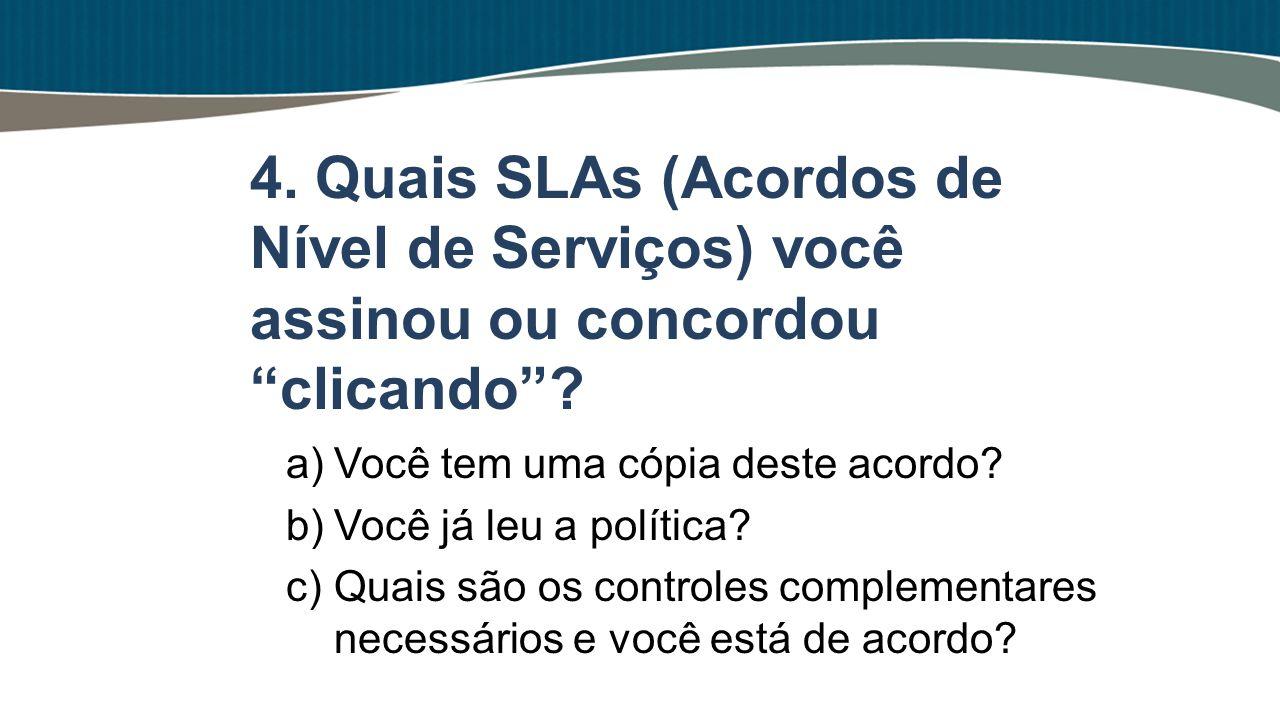 4. Quais SLAs (Acordos de Nível de Serviços) você assinou ou concordou clicando